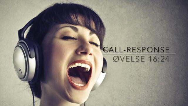 Call-response. Øvelse 16:24. Niveau 1,2,3