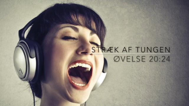 Stræk af tungen. Øvelse 20:24. Niveau 1,2,3